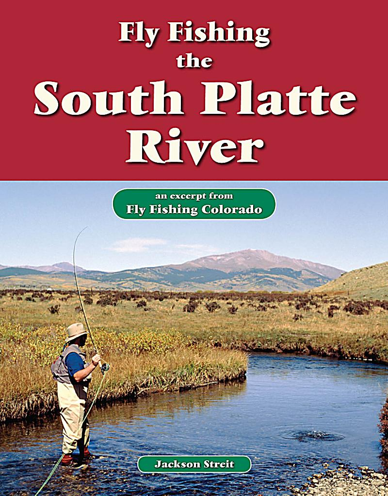 Fly fishing the south platte river ebook jetzt bei for South platte river fishing