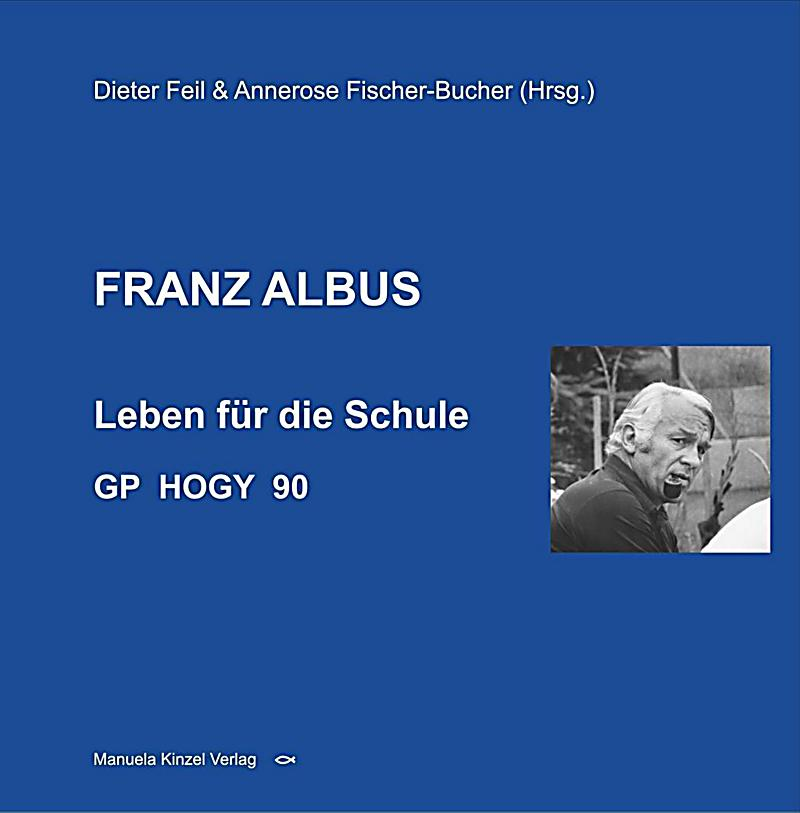 FRANZ ALBUS - Leben für die Schule - GP HOGY 90 Buch ...