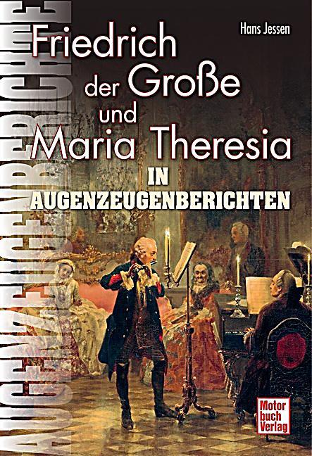Friedrich der Große und Maria Theresia in Augenzeugenberichten