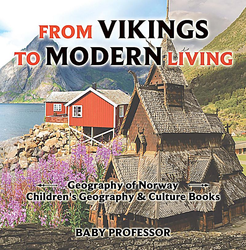 Geography Cultures: From Vikings To Modern Living: Geography Of Norway