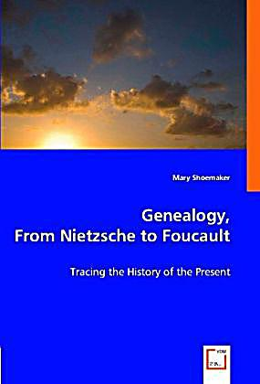 foucault nietzsche genealogy history essay After the history of madness, foucault began to  this one essay of foucault's in fact  a comprehensive treatment of foucault's political thought from a.