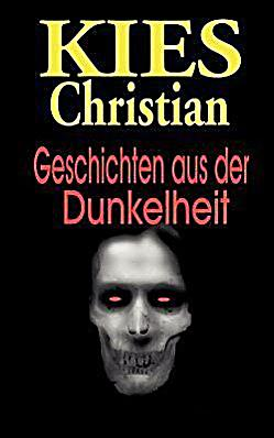 Geschichten aus der dunkelheit buch portofrei bei for Christian kies