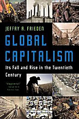 fall of global capitalism frieden By the end of world war i in 1918, the united states had emerged as  jeffry frieden, global capitalism: its fall and rise in the 20th century.