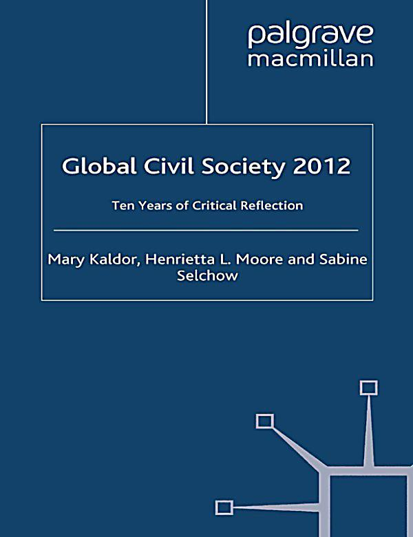 global civil societies The terms 'global' and 'civil society' have both become part of the contemporary political lexicon in this important new book, mary kaldor argues that this is no coincidence and that the reinvention of civil society has to be understood in the context of globalization the concept of civil society .