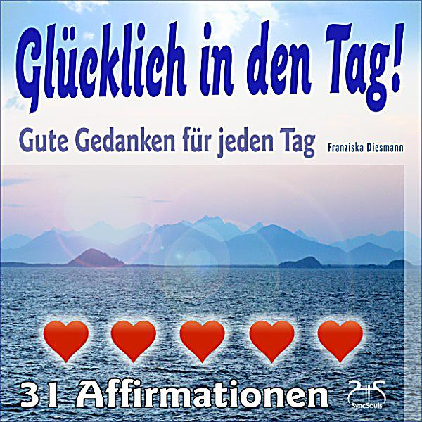 gl cklich in den tag gute gedanken f r jeden tag 31 affirmationen h rbuch download. Black Bedroom Furniture Sets. Home Design Ideas