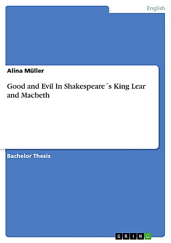 evil in king lear When %%king lear%% was performed in 1605, audiences would have been   for land, but for love of edmund, their equivalent evil counterpart in the subplot.
