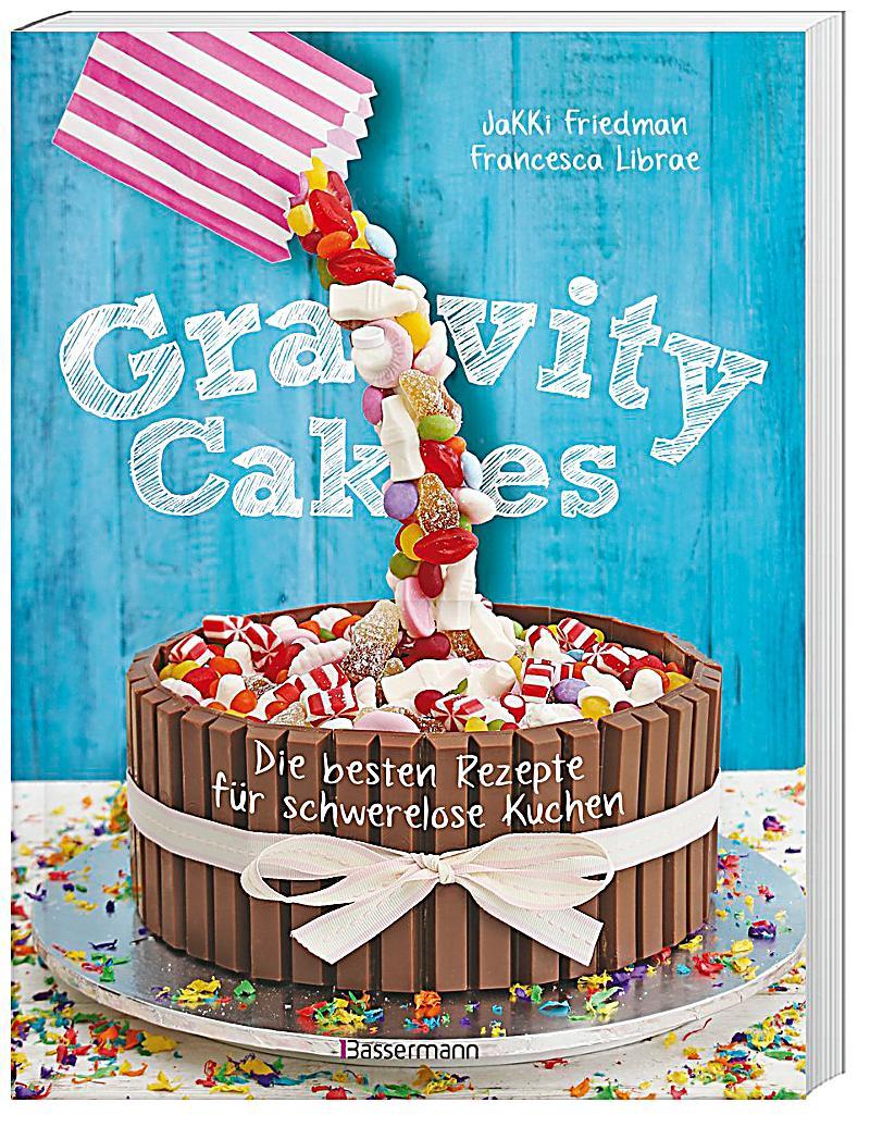 gravity cakes die besten rezepte f r schwerelose kuchen buch. Black Bedroom Furniture Sets. Home Design Ideas