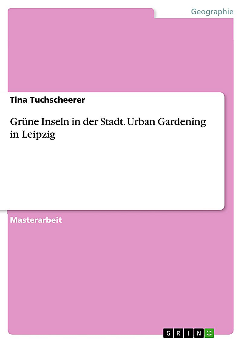 gr ne inseln in der stadt urban gardening am beispiel leipzig ebook. Black Bedroom Furniture Sets. Home Design Ideas