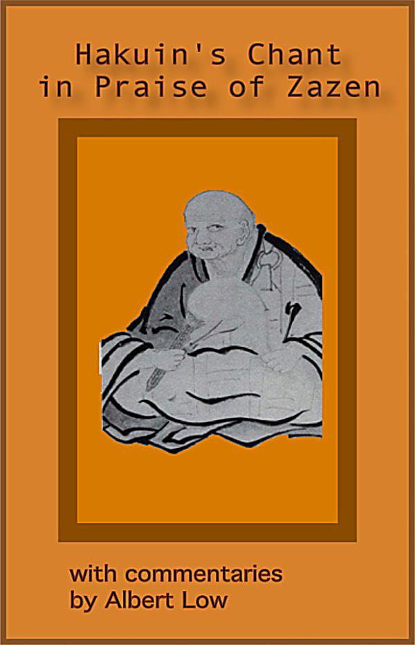 chant in praise of zazen Question: in zen master hakuin's chant in praise of zazen, he says: and if we  turn inward and prove our true-nature— that true-self is no-self.