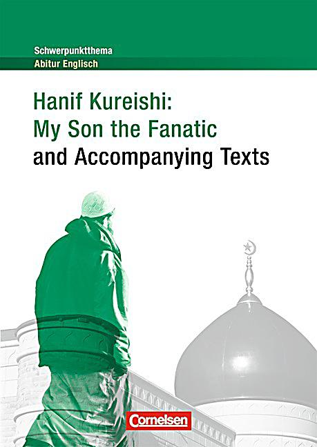 my son the fanatic hanif kureishi essay This project will focus on the fiction of hanif kureishi, namely the buddha of suburbia, the black album, my son the fanatic and something to tell you.