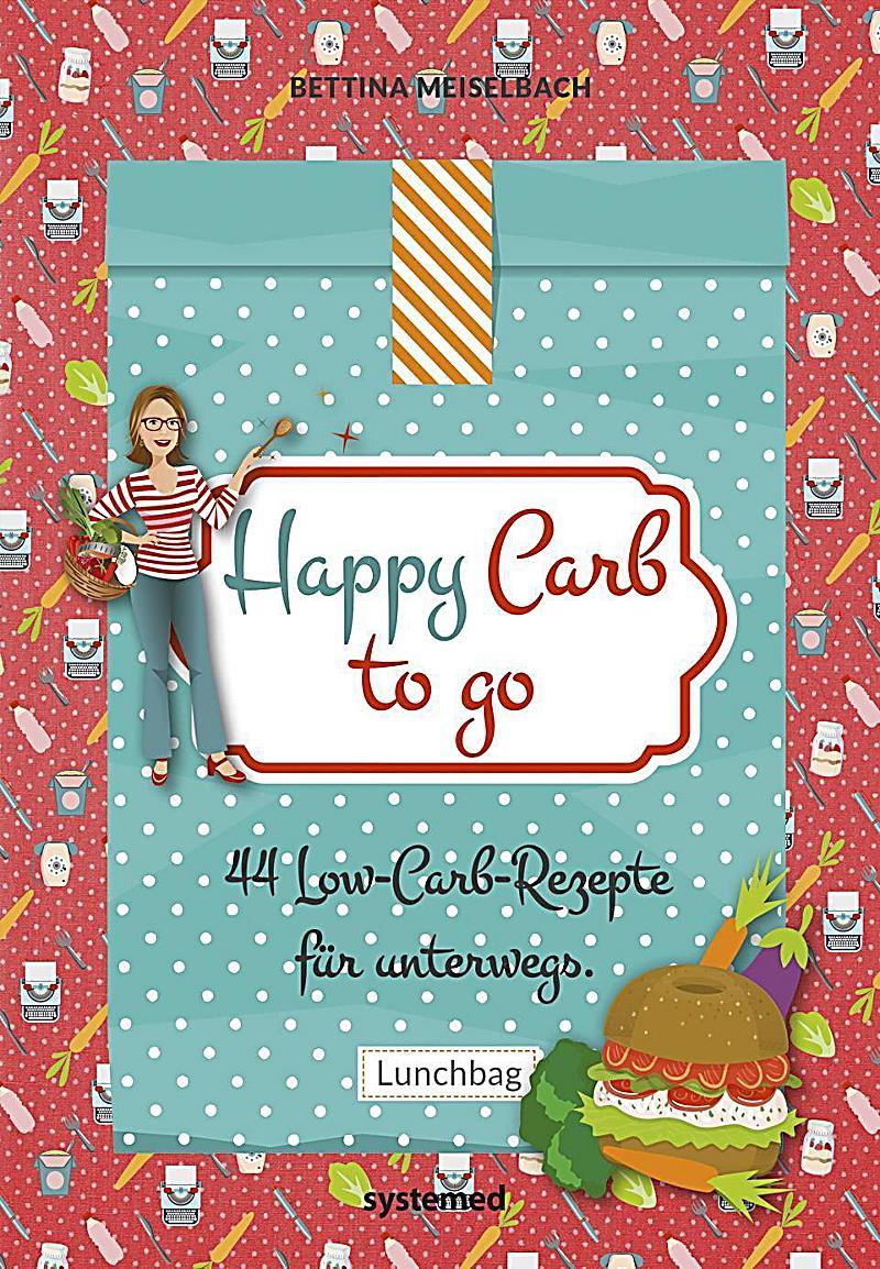 Happy Carb to go Buch von Bettina Meiselbach portofrei ...