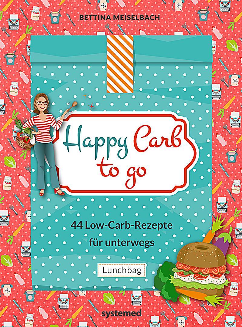 Happy Carb to go: 44 Low-Carb-Rezepte für unterwegs ebook ...