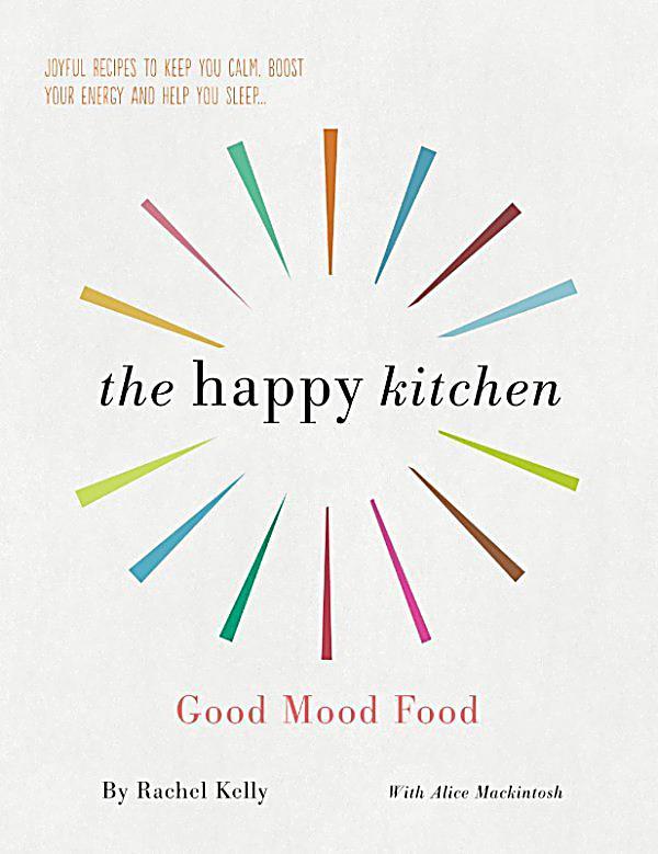 The Happy Kitchen Good Mood Food Recipes