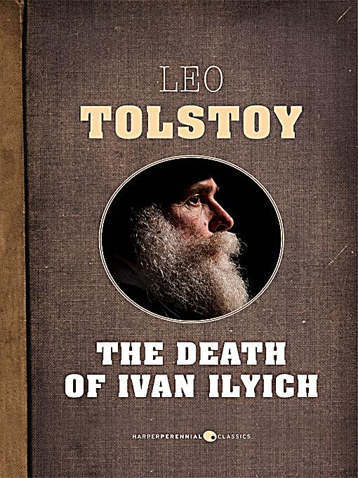 the death of ivan ilyich by leo tolstoy essay Free essay: in life we often think about death and what our life has become we never suspect that we will become ill and die, and we very rarely agonize.
