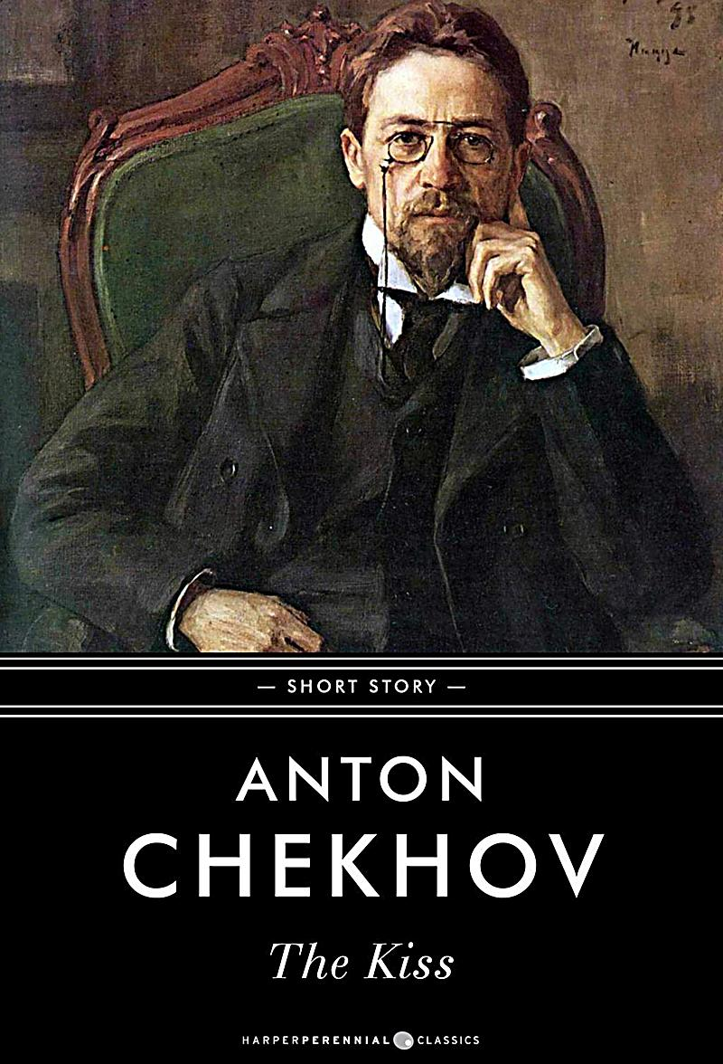 the kiss chekhov I love to hear the truth anton chekhov's the kiss and the duel and other stories translated by constance garnett (1916-1923) is an excellent collection.