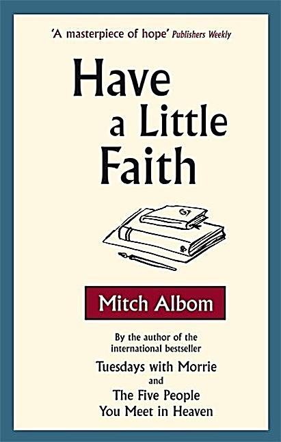 mitch albom have a little faith Listen to have a little faith: a true story audiobook by mitch albom stream and download audiobooks to your computer, tablet or mobile phone bestsellers and latest releases try any audiobook free.