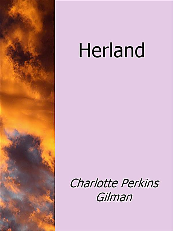 feminism in herland by charlotte perkins gilman Gilman's feminist philosophy confronted the ideology of separate spheres for men sequel to herland by charlotte perkins gilman gilman, charlotte perkins.