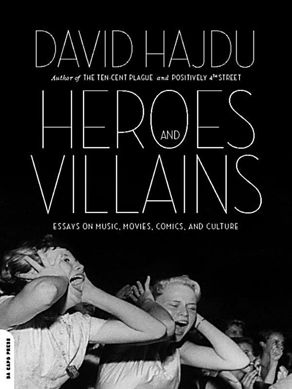 essays on heroes and villains A villain is the bad guy,  nowadays, we are seeing more women as villains and heroes, and the damsel-in-distress may be a man or a community.