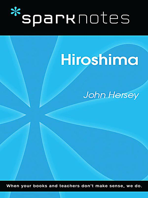 an analysis of hiroshima by john hersey Get chapter summaries, in-depth analysis, and visual learning guides for hundreds of english literary classics an analysis of hiroshima by john hersey any serious researcher on this subject should get a copy of kris millegan(ed)'s book - fleshing out an analysis of hiroshima by john hersey skull and bones and read 'proofs of a conspiracy' by john.