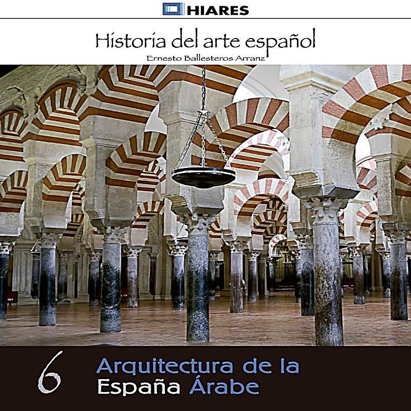Historia del arte espa ol arquitectura de la espa a rabe for Arquitectura de espana