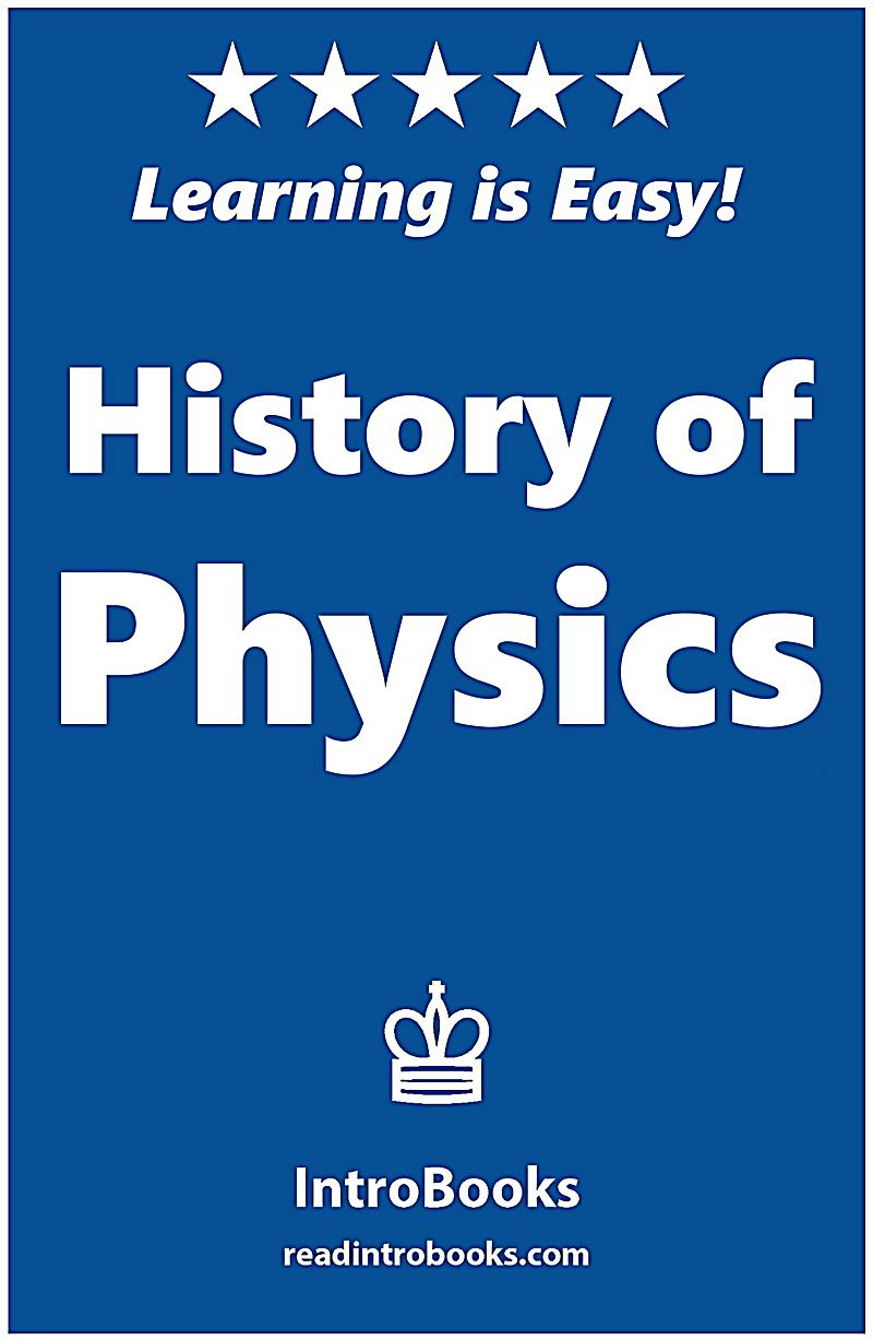 history of physics History of physics including gilbert and the amber force, galileo and the discorsi, torricelli and the barometer, von guericke and the vacuum, robert boyle, newton in the garden, newton and opticks, newton and gravity, leyden jar, watson, franklin and electricity, joseph black and latent heat.