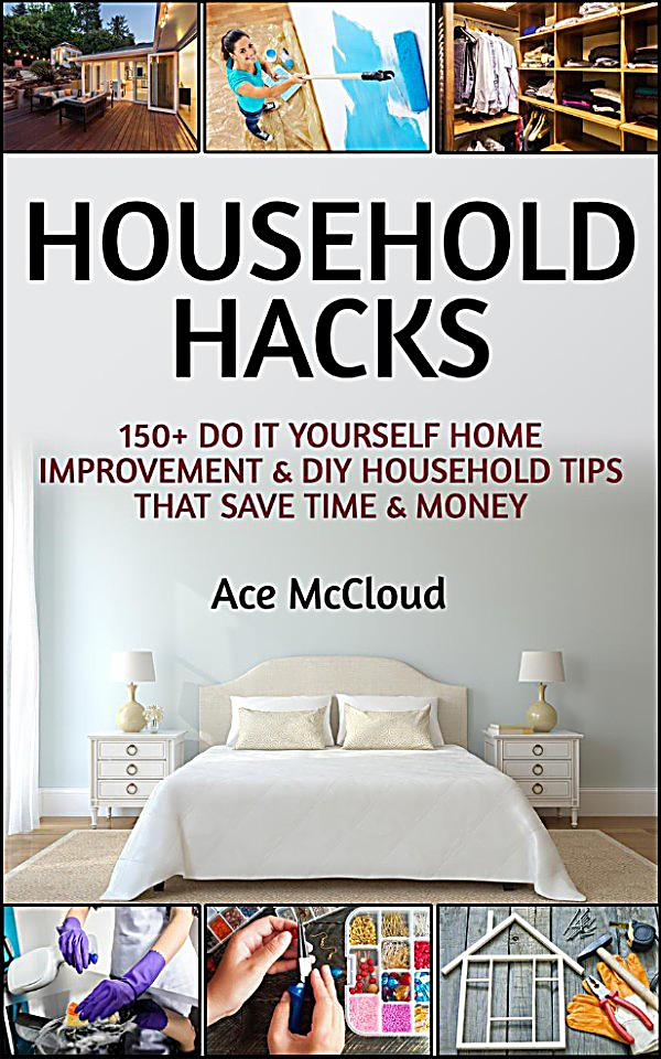 Household hacks 150 do it yourself home improvement for Household hacks