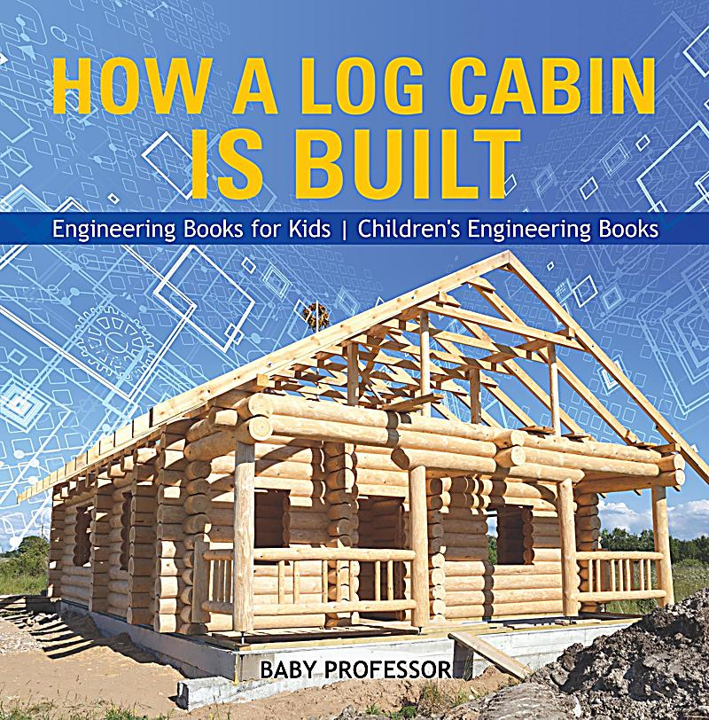 How a log cabin is built engineering books for kids for Log home books