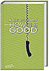 nick hornby how to be good How to be good by nick hornby after visiting a faith healer, katie's husband  david has been acting strangely his bad temper and frustration.