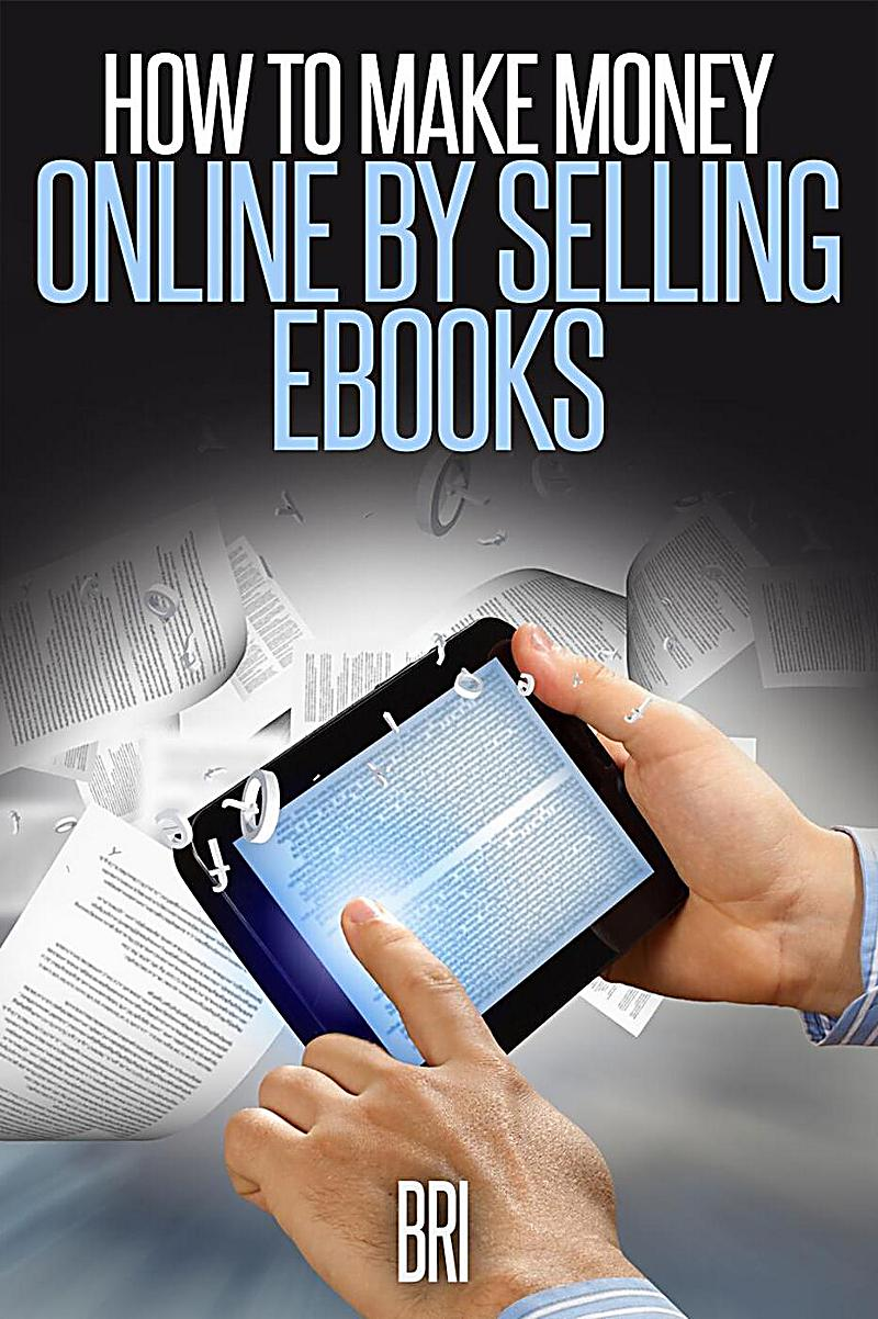 How to make money online by selling ebooks ebook for What to make and sell to make money