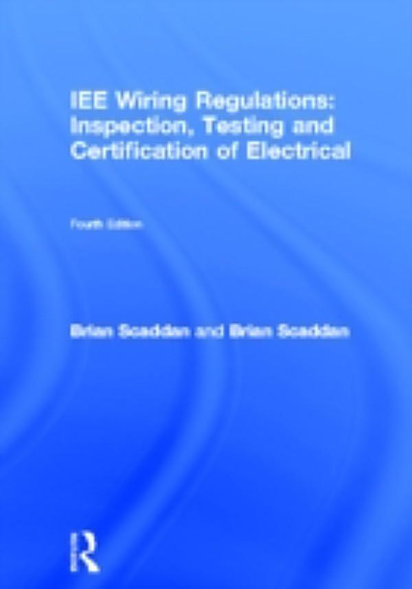 Iee Wiring Regulations  Inspection  Testing And Certification Of Electrical Ebook