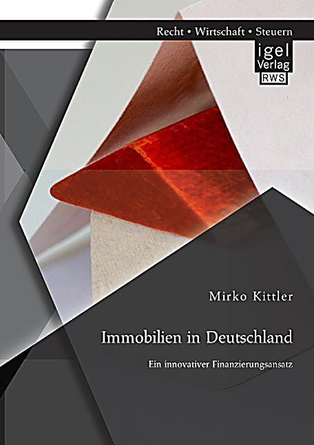 immobilien in deutschland ein innovativer finanzierungsansatz buch. Black Bedroom Furniture Sets. Home Design Ideas
