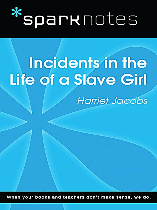 an analysis of the incidents in the life of a slave girl Incidents in the life of a slave girl, written by harriet jacobs (1813-1897) using the pseudonym linda brent, is the most widely read female slave narrative in american history.