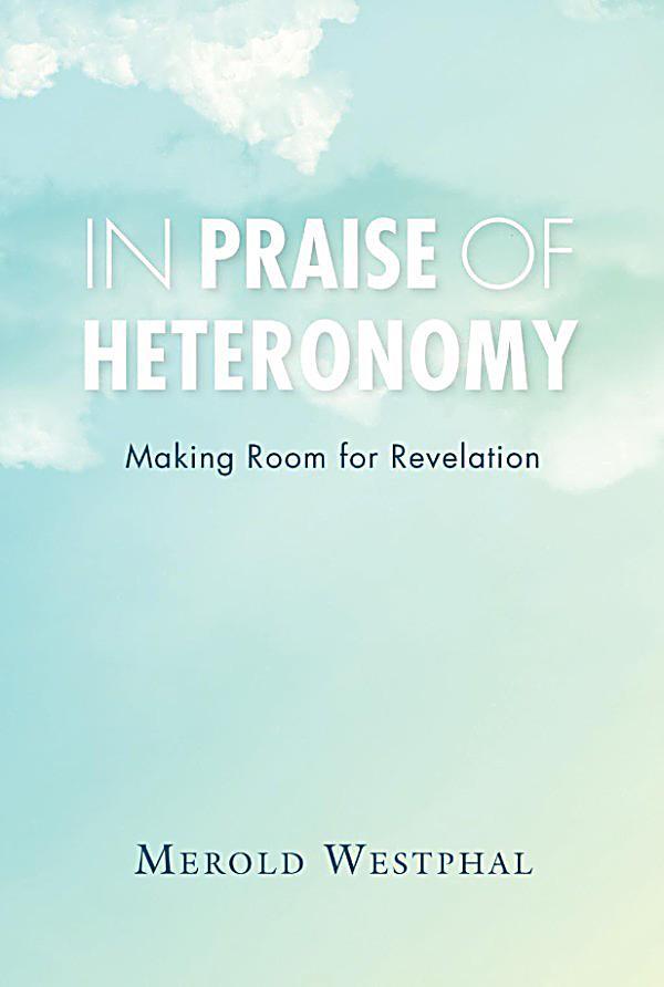 In Praise Of Heteronomy Making Room For Revelation