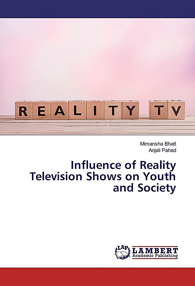impact of reality television on society Reality television, according to brad gorham of syracuse university, has an  effect on the behaviors of people in society he claims that people.