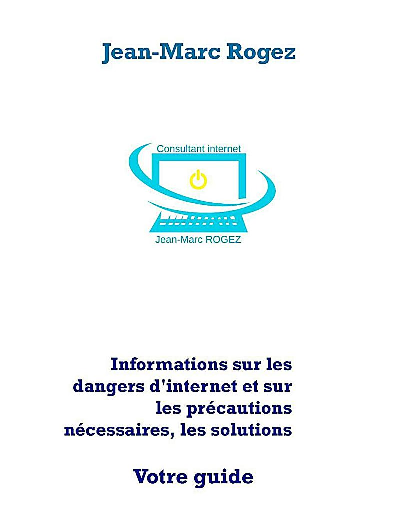 informations sur les dangers d 39 internet et sur les pr cautions n cessaires les solutions ebook. Black Bedroom Furniture Sets. Home Design Ideas