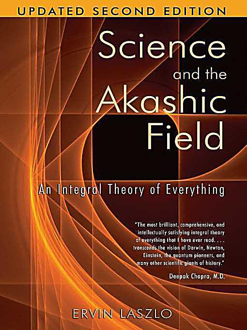 Science and the Akashic Field: An Integral Theory of ...