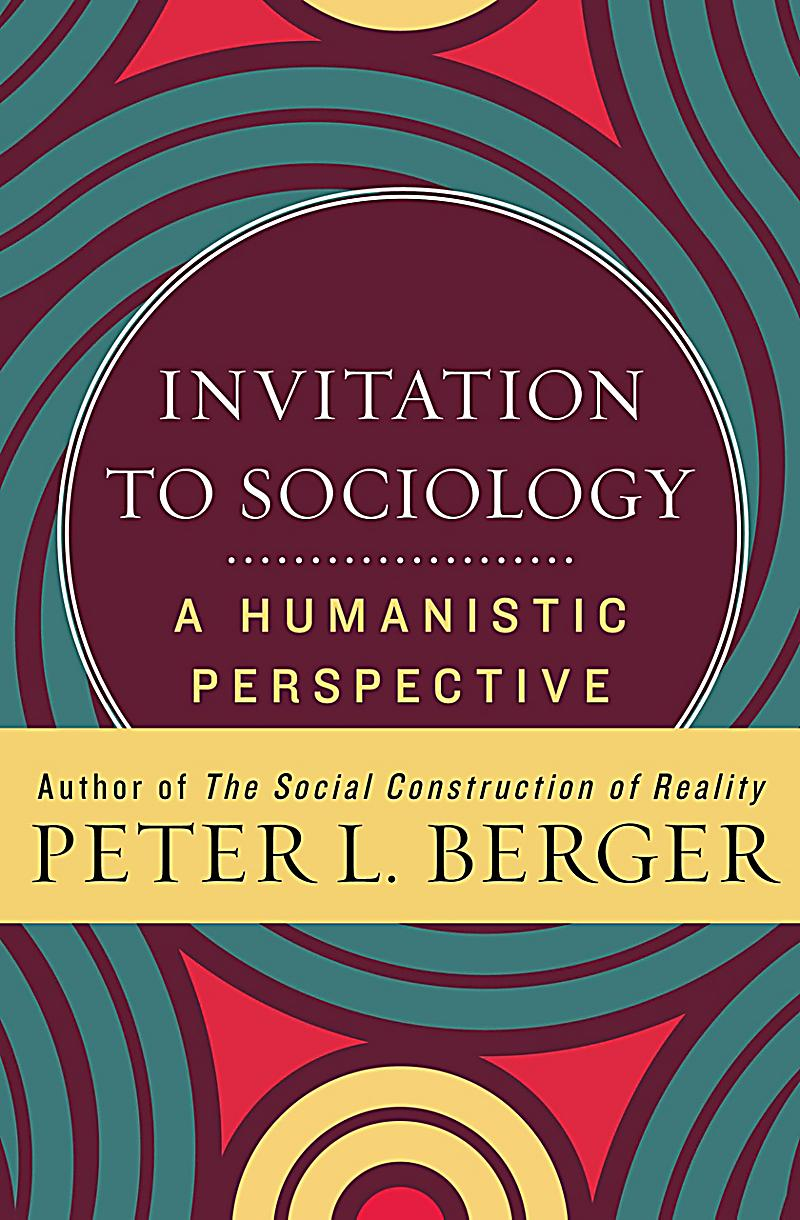 invitation to sociology View test prep - invitation_to_sociology from sociology 152 a at university of california, santa barbara invitation to sociology peter l berger interests us is the curiosity that grips any.