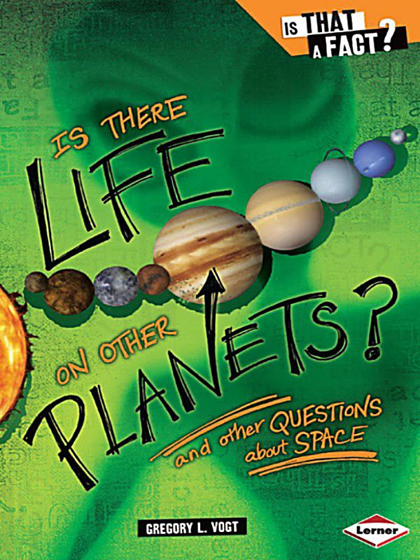 is there life on other planets Now that we know planets are common in our galaxy, how would we tell if one holds life sure, it will take incredibly powerful telescopes and ambitious new space missions, but what are we looking for.