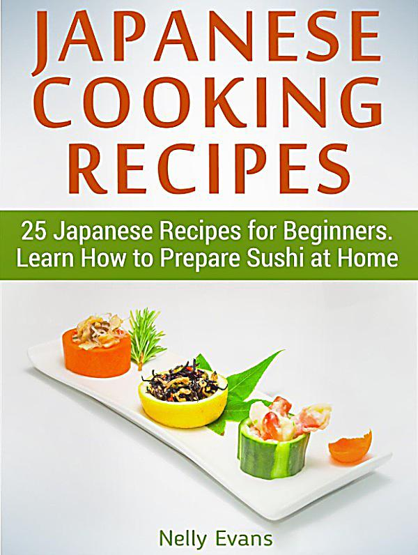 japanese cooking recipes 25 japanese recipes for