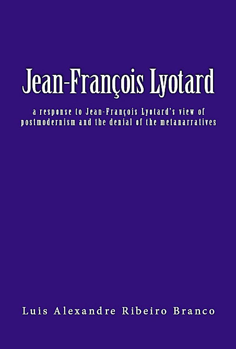 jean francois lyotard Lyotard rejects two of the reigning models of legitimation: the first is the theory of scientific legitimation, derived from wittgenstein, based on performativity the second is the model of legitimation as consensus, associated with habermas.