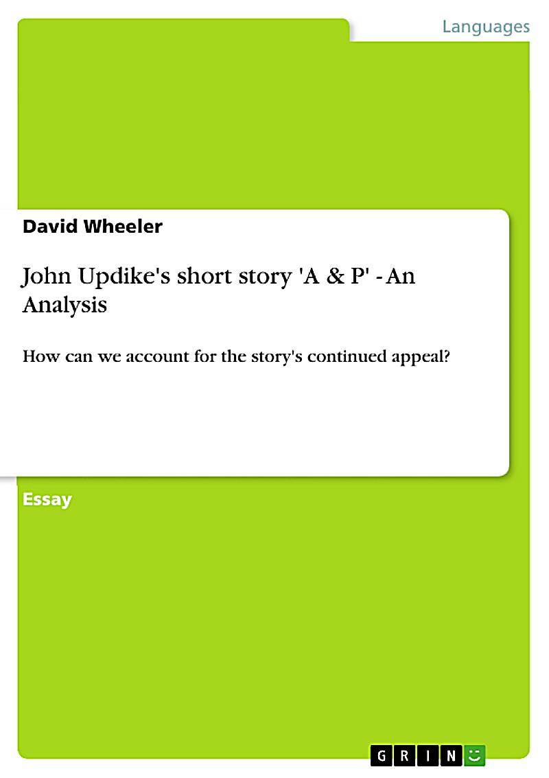 a p short story analysis This student essay consists of approximately 4 pages of analysis of sammy and the setting in john updike's a&p summary: in john updike's short story a&p, sammy is following his daily routine at his supermarket job when three girls in bathing suits enter the store before the girls walk in, the.