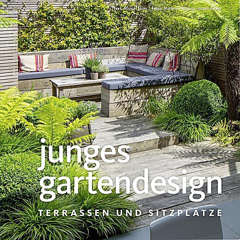 junges gartendesign terrassen und sitzpl tze buch portofrei. Black Bedroom Furniture Sets. Home Design Ideas