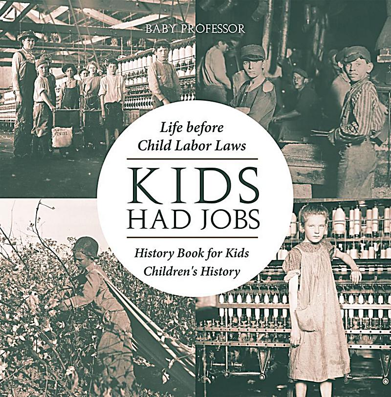 the history of child labor laws Commentary and archival information about child labor from the new york times this week's questions are about child labor laws, tending vines and an unresponsive building management company by ronda kaysen switzerland regrets a cruel history there may, at last.