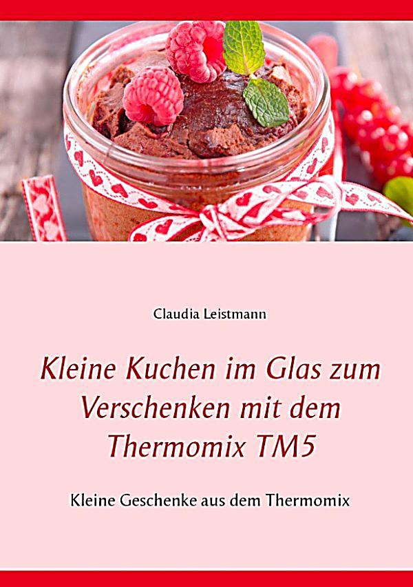 kleine kuchen im glas zum verschenken mit dem thermomix tm5 ebook. Black Bedroom Furniture Sets. Home Design Ideas