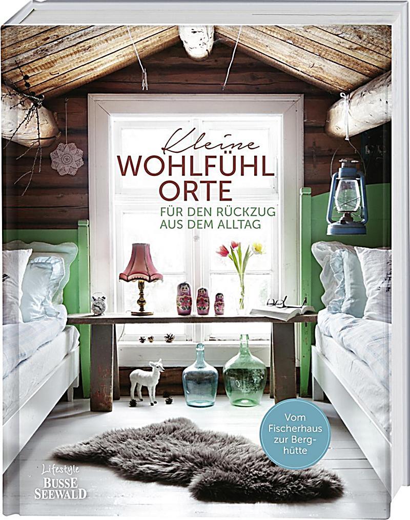 kleine wohlf hlorte f r den r ckzug aus dem alltag buch. Black Bedroom Furniture Sets. Home Design Ideas