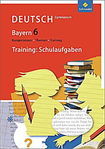 kompetenzen themen training deutsch gymnasium bayern 6 schuljahr training schulaufgaben buch. Black Bedroom Furniture Sets. Home Design Ideas