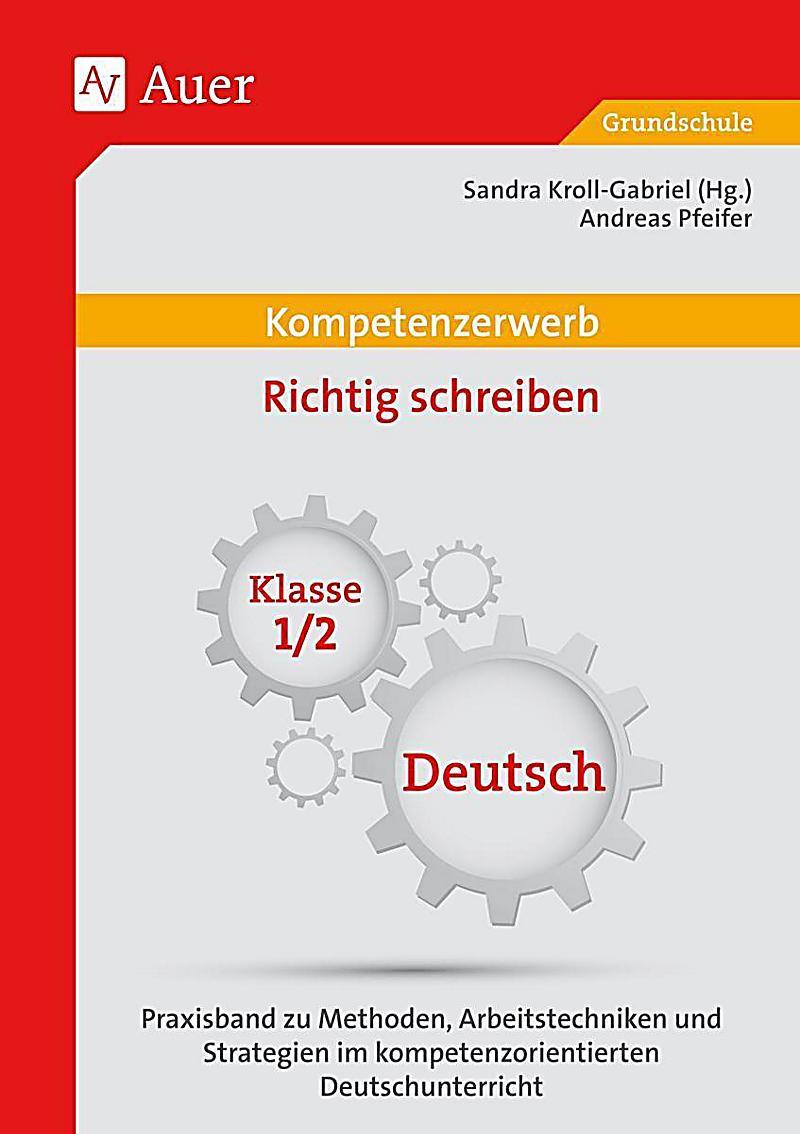 Kompetenzerwerb: Richtig schreiben, Klasse 1 2, Deutsch Buch