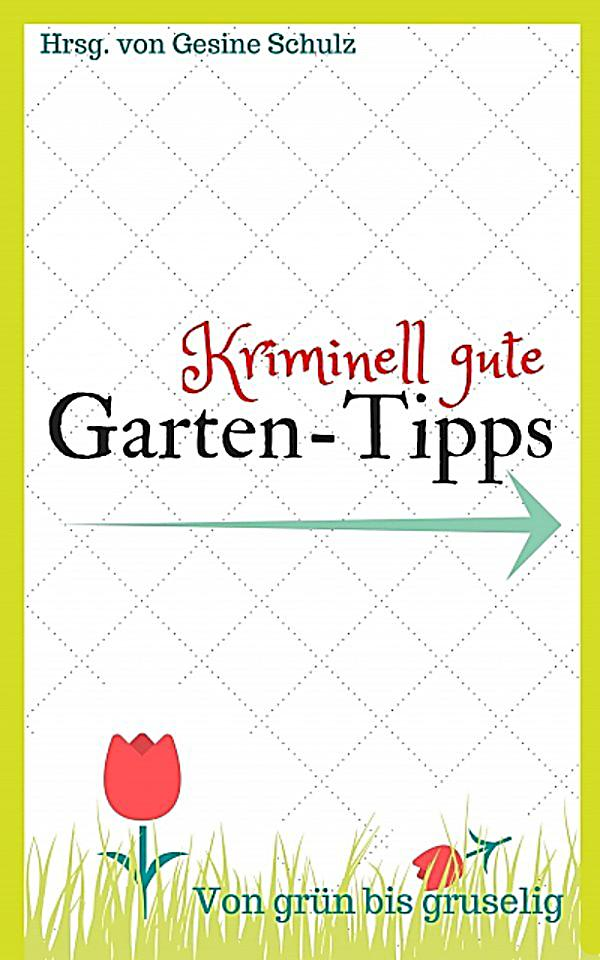kriminell gute garten tipps ebook jetzt bei. Black Bedroom Furniture Sets. Home Design Ideas