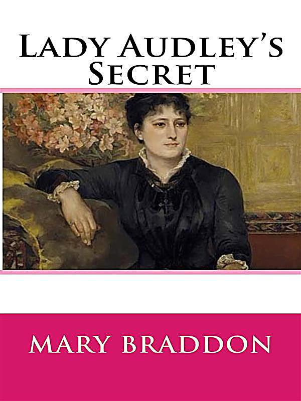 audleys essay lady secret Lady audley's secret by mary elizabeth braddon  and her lover luke reveal that phoebe has apparently revealed her lady's secret  arnold's essay,.