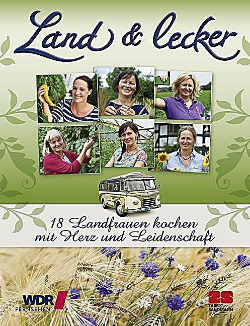 land lecker 18 landfrauen kochen mit herz und leidenschaft. Black Bedroom Furniture Sets. Home Design Ideas
